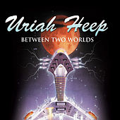 Play & Download Between Two Worlds by Uriah Heep | Napster