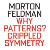 Morton Feldman: Why Patterns? / Crippled Symmetry by Jan Williams