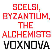 Play & Download Scelsi, Byzantium, The Alchemists by Vox Nova | Napster