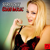Seriously Good Music by Various Artists