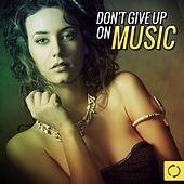 Play & Download Don't Give up on Music by Various Artists | Napster