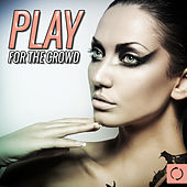 Play & Download Play for the Crowd by Various Artists | Napster