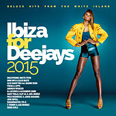 Ibiza for Deejays 2015 by Various Artists