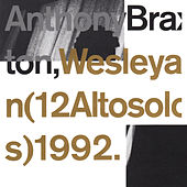 Play & Download Wesleyan (12 Altosolos) 1992 by Anthony Braxton | Napster