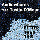 Play & Download Better Than This (feat. Tasita D'mour) by Audiowhores | Napster