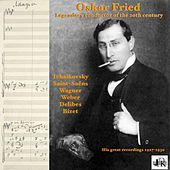 Oskar Fried: Legendary Conductor of the 20th Century (His Great Recordings 1927-1930) by Various Artists