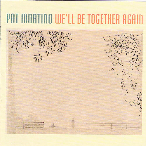 Play & Download We'll Be Together Again by Pat Martino | Napster