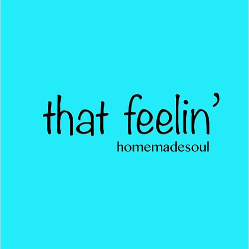 Play & Download That Feelin' by Homemade Soul | Napster