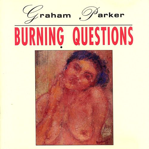 Play & Download Burning Questions by Graham Parker | Napster