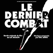 Play & Download Le dernier combat (Original Motion Picture Soundtrack) [Remastered] by Eric Serra | Napster