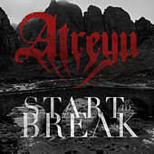 Play & Download Start To Break by Atreyu | Napster