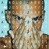 Just Say It by Arnold Jarvis