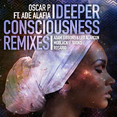 Play & Download Deeper Consciousness (feat. Ade Alafia) - Remixes, Pt. 1 by Oscar P | Napster