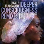 Deeper Consciousness (feat. Ade Alafia) - Remixes, Pt. 1 by Oscar P