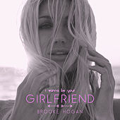I Wanna Be Your Girlfriend by Brooke Hogan