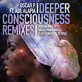 Play & Download Deeper Consciousness (feat. Ade Alafia) - Remixes, Pt. 2 by Oscar P | Napster