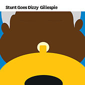 Stunt Goes Dizzy Gillespie by Various Artists