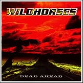 Play & Download Dead Ahead by Wild Horses | Napster
