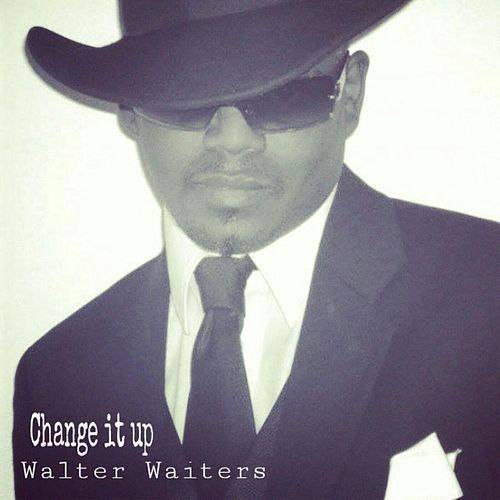 Play & Download Change It Up by Walter Waiters | Napster
