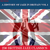 Play & Download A History of Jazz in Britain, Vol. 1 (…230 British Jazz Classics) by Various Artists | Napster