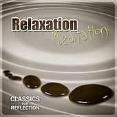 Relaxation Meditation - Classics for Reflection, Destress and Deep Focus by Various Artists