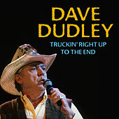 Play & Download Truckin' Right up to the End by Dave Dudley | Napster
