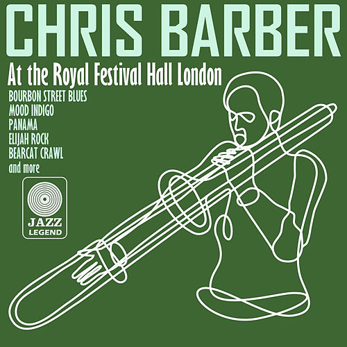 Play & Download Live at the Royal Festival Hall, London by Chris Barber | Napster