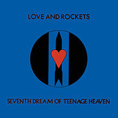 Seventh Dream of Teenage Heaven by Love & Rockets