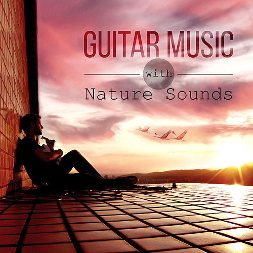 Play & Download Guitar Music with Nature Sounds – White Noise to Relax and Calm Down, Yoga Meditation, Just Relax with Oriental Sounds, Soothing Sounds Relaxation Lounge by Guitar | Napster