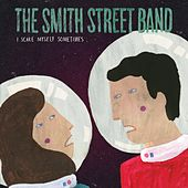 I Scare Myself Sometimes by The Smith Street Band