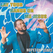 Play & Download Lay Your Hands On me Jesus by Hopeton Lewis | Napster