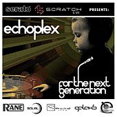 Play & Download Serato Scratch presents Echoplex 'For The Next Generation' by Various Artists | Napster