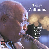 Thank God For Jazz by Tony Williams