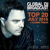 Play & Download Global DJ Broadcast - Top 20 July 2015 by Various Artists | Napster
