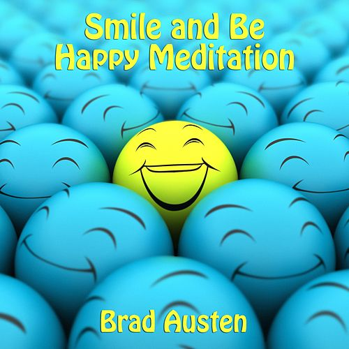 Play & Download Smile and Be Happy Meditation - Guided Meditation by Brad Austen | Napster