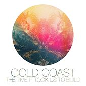 Play & Download The Time It Took Us to Build by Gold Coast   Napster