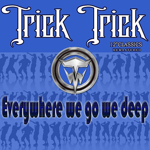 Play & Download EveryWhere We Go We Deep by Trick Trick | Napster