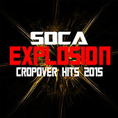 Soca Explosion Cropover Hits 2015 by Various Artists