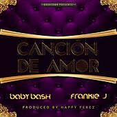Play & Download Cancion De Amor (feat. Frankie J) - Single by Baby Bash   Napster