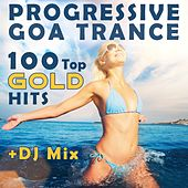 Play & Download Progressive Goa Trance 100 Top Gold Hits + DJ Mix by Various Artists | Napster