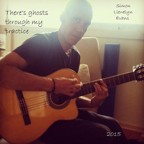 There's Ghosts Through My Practice (feat. Aaron Nakagawa & Neeshee Pandit) by Simon Llewelyn Evans