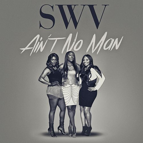 Play & Download Ain't No Man - Single by SWV | Napster