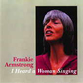 I Heard A Woman Singing by Frankie Armstrong