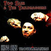 Play & Download King Size Troublemakers by Too Slim & The Taildraggers | Napster