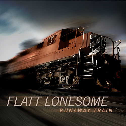 Runaway Train by Flatt Lonesome