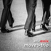 Play & Download Eric Essix's Move > Trio by Eric Essix | Napster