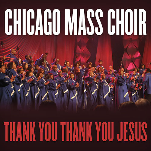 Play & Download Thank You, Thank You Jesus by Chicago Mass Choir | Napster