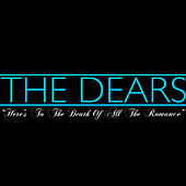 Play & Download Here's to the Death of All the Romance - Single by The Dears | Napster