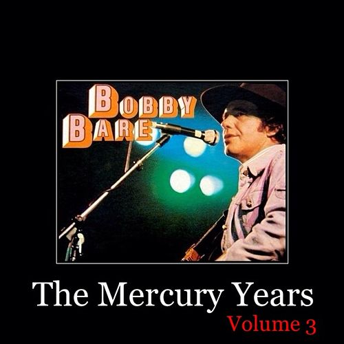 Play & Download The Mercury Years, Vol. 3 by Bobby Bare | Napster