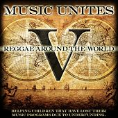 Play & Download Music Unites - Reggae Around the World, Vol. 5 by Various Artists | Napster